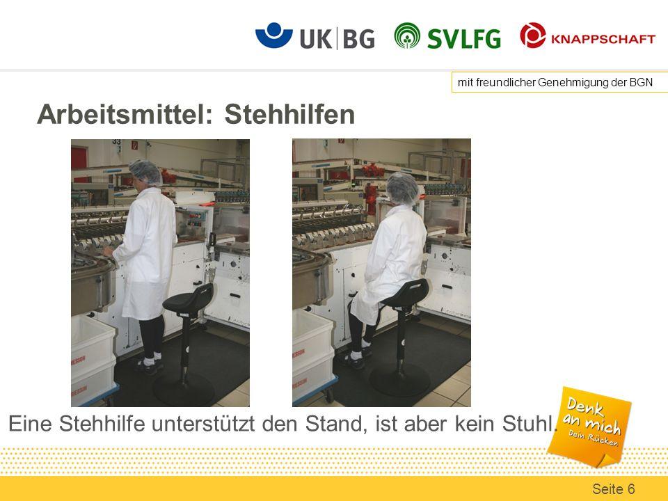 Arbeitsmittel: Stehhilfen Eine Stehhilfe unterstützt den Stand, ist aber kein Stuhl. mit freundlicher Genehmigung der BGN Seite 6