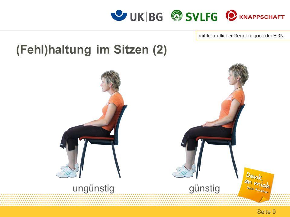 (Fehl)haltung im Sitzen (2) ungünstiggünstig mit freundlicher Genehmigung der BGN Seite 9