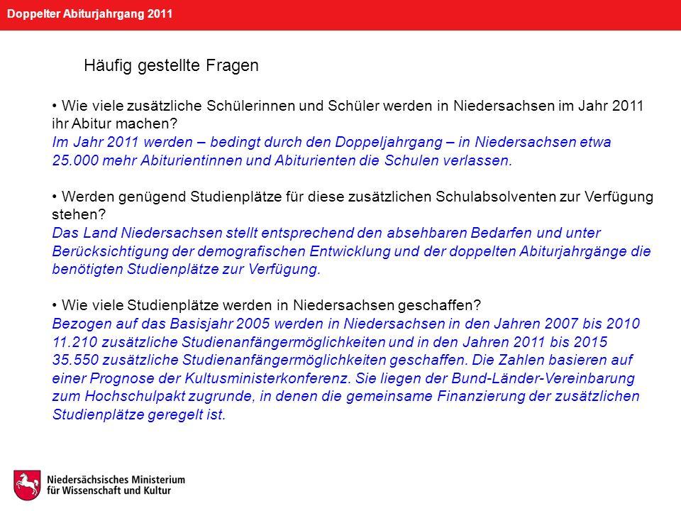 Doppelter Abiturjahrgang 2011 Häufig gestellte Fragen Und wie viele zusätzliche Studiermöglichkeiten werden für den doppelten Abiturjahrgang in Niedersachsen vorgesehen.