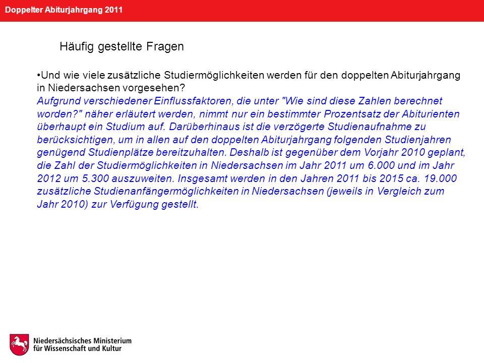 Doppelter Abiturjahrgang 2011 Häufig gestellte Fragen Wie viele Mittel stellen das Land Niedersachsen und der Bund hierfür zusätzlich zur Verfügung.