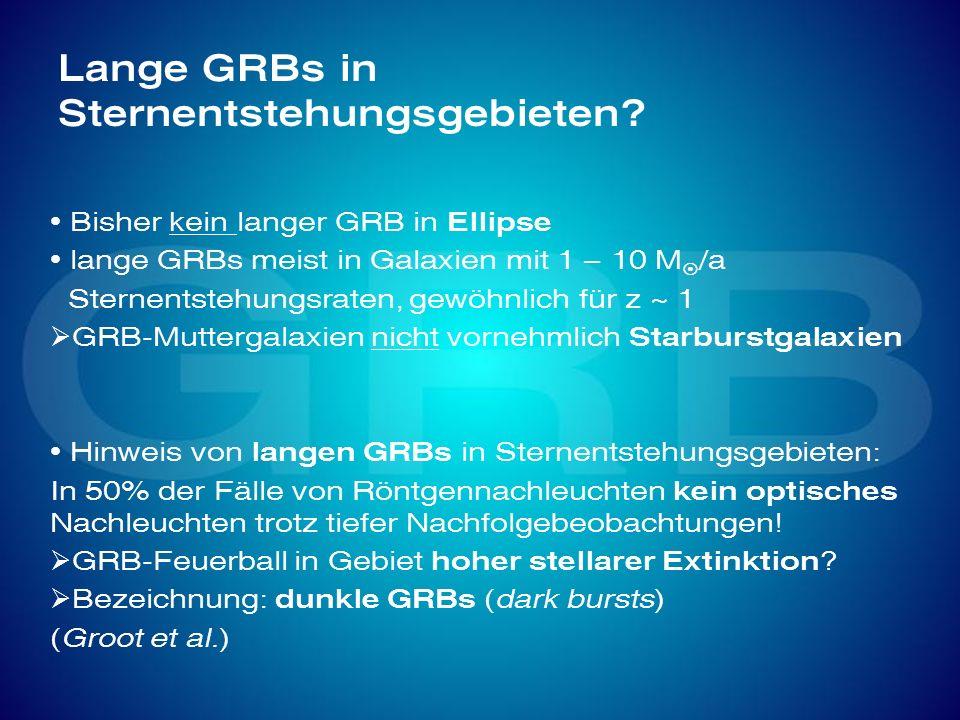 Lange GRBs in Sternentstehungsgebieten? Bisher kein langer GRB in Ellipse lange GRBs meist in Galaxien mit 1 – 10 M /a Sternentstehungsraten, gewöhnli