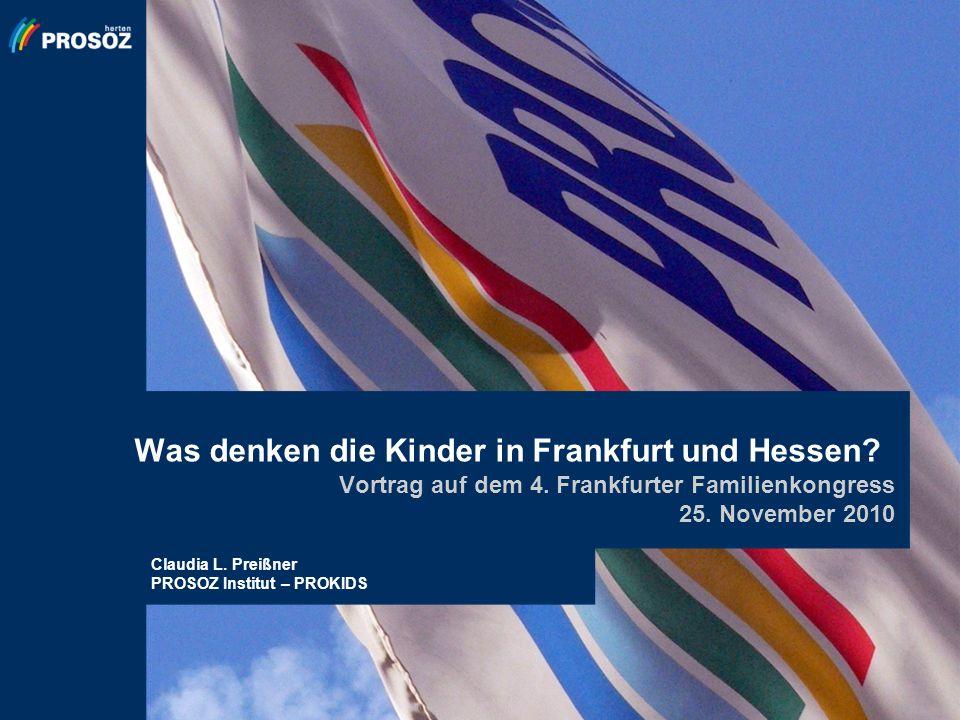 Was denken die Kinder in Frankfurt und Hessen? Vortrag auf dem 4. Frankfurter Familienkongress 25. November 2010 Claudia L. Preißner PROSOZ Institut –