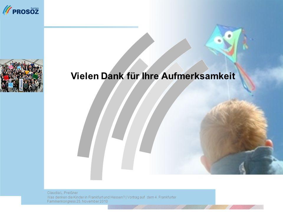 Vielen Dank für Ihre Aufmerksamkeit Claudia L. Preißner Was denken die Kinder in Frankfurt und Hessen? | Vortrag auf dem 4. Frankfurter Familienkongre