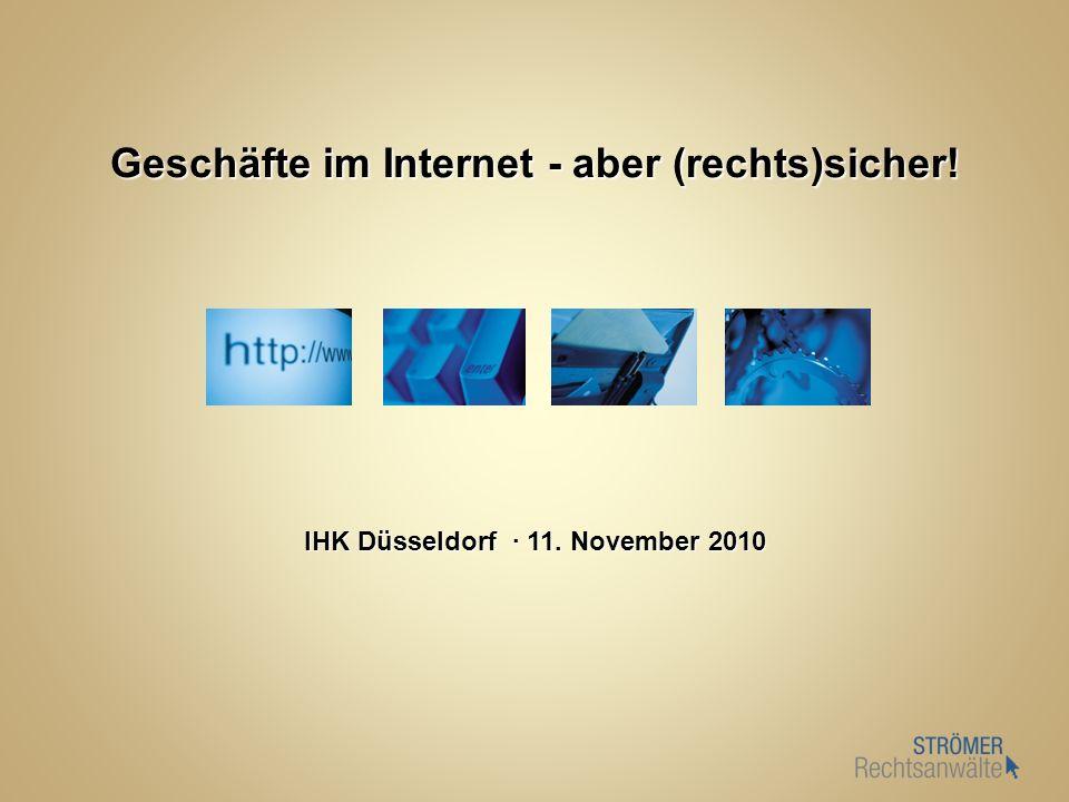 Geschäfte im Internet - aber (rechts)sicher! IHK Düsseldorf · 11. November 2010
