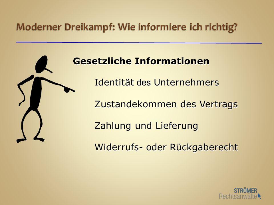Gesetzliche Informationen Identität des Unternehmers Zustandekommen des Vertrags Widerrufs- oder Rückgaberecht Zahlung und Lieferung