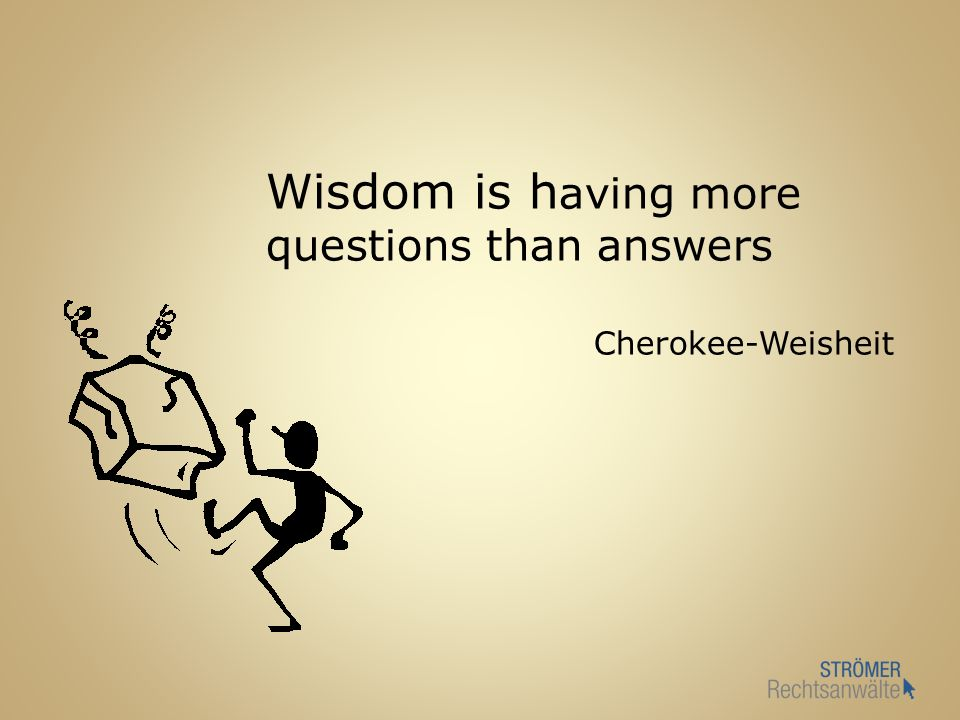 Wisdom is h aving more questions than answers Cherokee-Weisheit