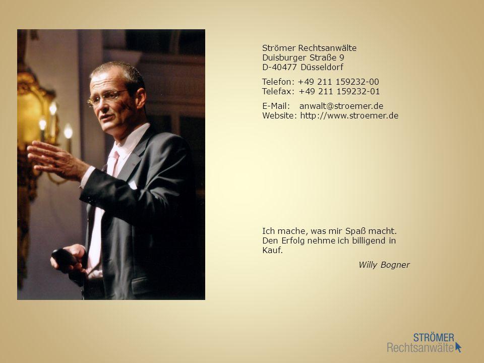 Ich mache, was mir Spaß macht. Den Erfolg nehme ich billigend in Kauf. Willy Bogner Strömer Rechtsanwälte Duisburger Straße 9 D-40477 Düsseldorf Telef