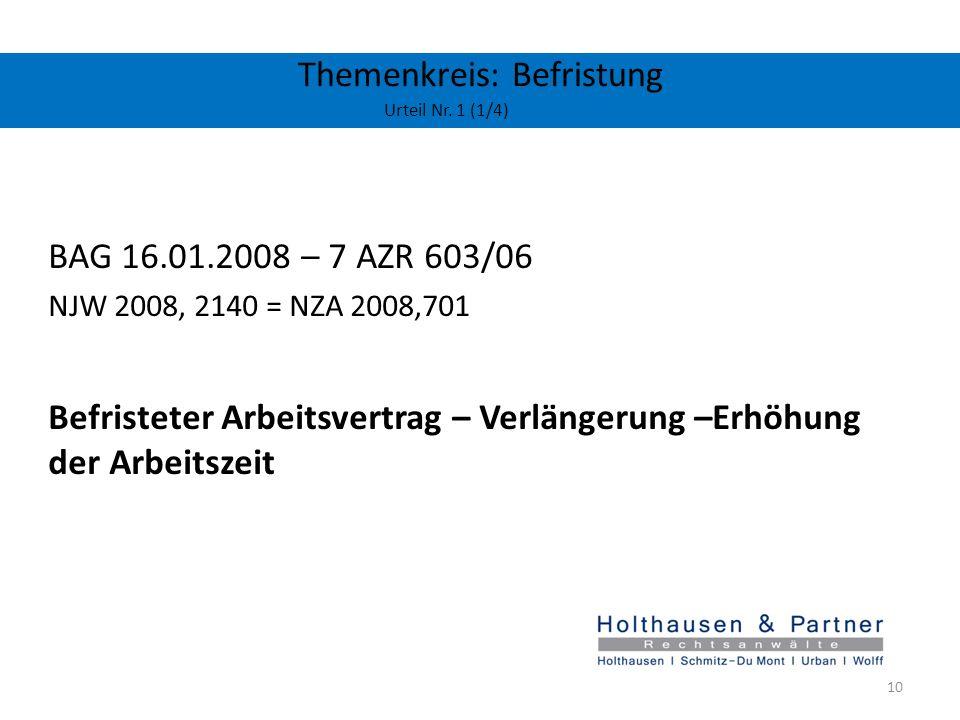 Themenkreis: Befristung Urteil Nr. 1 (1/4) BAG 16.01.2008 – 7 AZR 603/06 NJW 2008, 2140 = NZA 2008,701 Befristeter Arbeitsvertrag – Verlängerung –Erhö