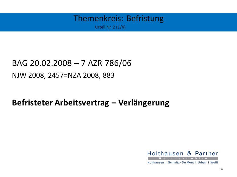 Themenkreis: Befristung Urteil Nr. 2 (1/4) BAG 20.02.2008 – 7 AZR 786/06 NJW 2008, 2457=NZA 2008, 883 Befristeter Arbeitsvertrag – Verlängerung 14