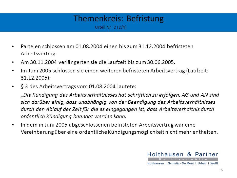 Themenkreis: Befristung Urteil Nr. 2 (2/4) Parteien schlossen am 01.08.2004 einen bis zum 31.12.2004 befristeten Arbeitsvertrag. Am 30.11.2004 verläng