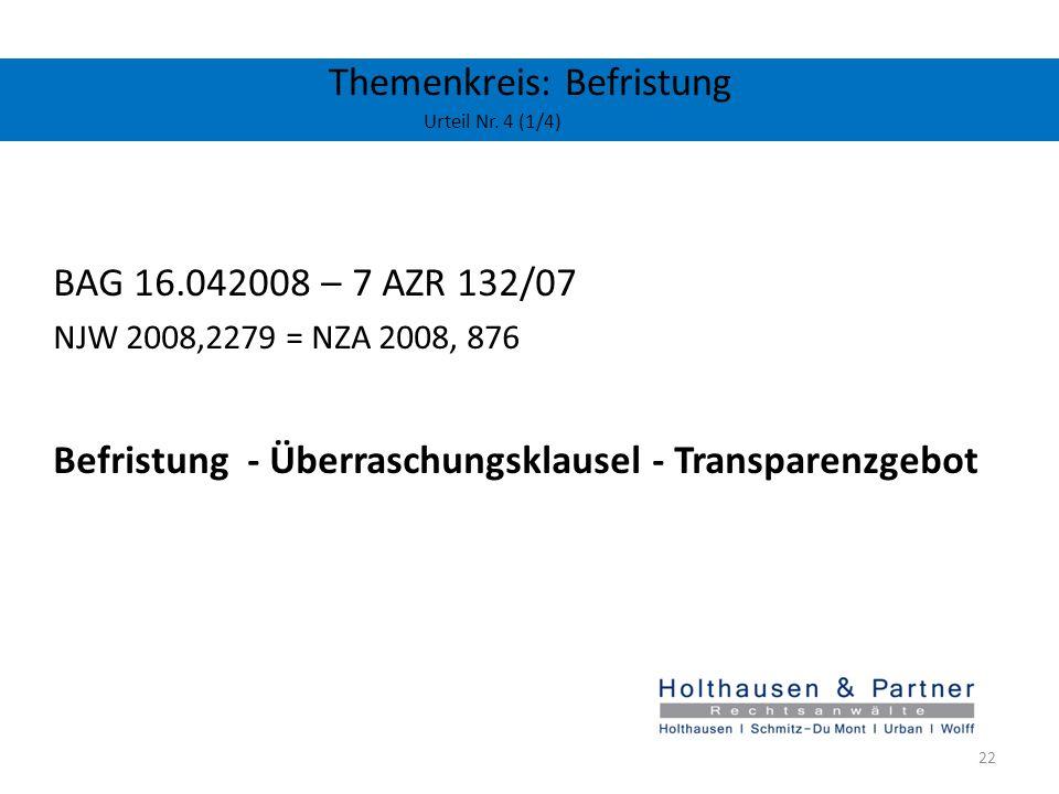 Themenkreis: Befristung Urteil Nr. 4 (1/4) BAG 16.042008 – 7 AZR 132/07 NJW 2008,2279 = NZA 2008, 876 Befristung - Überraschungsklausel - Transparenzg