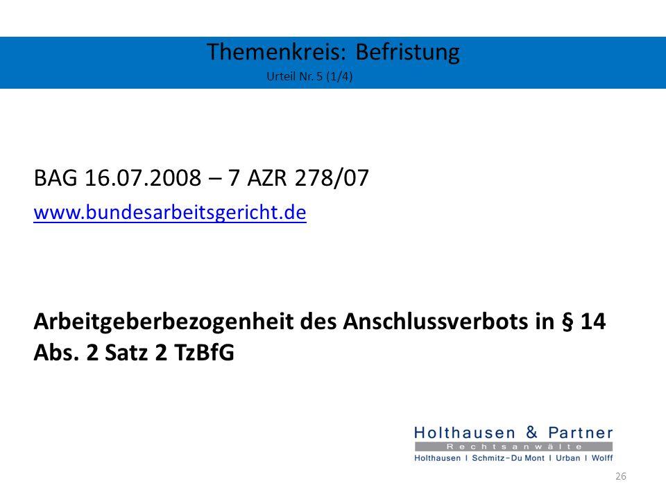 Themenkreis: Befristung Urteil Nr. 5 (1/4) BAG 16.07.2008 – 7 AZR 278/07 www.bundesarbeitsgericht.de Arbeitgeberbezogenheit des Anschlussverbots in §