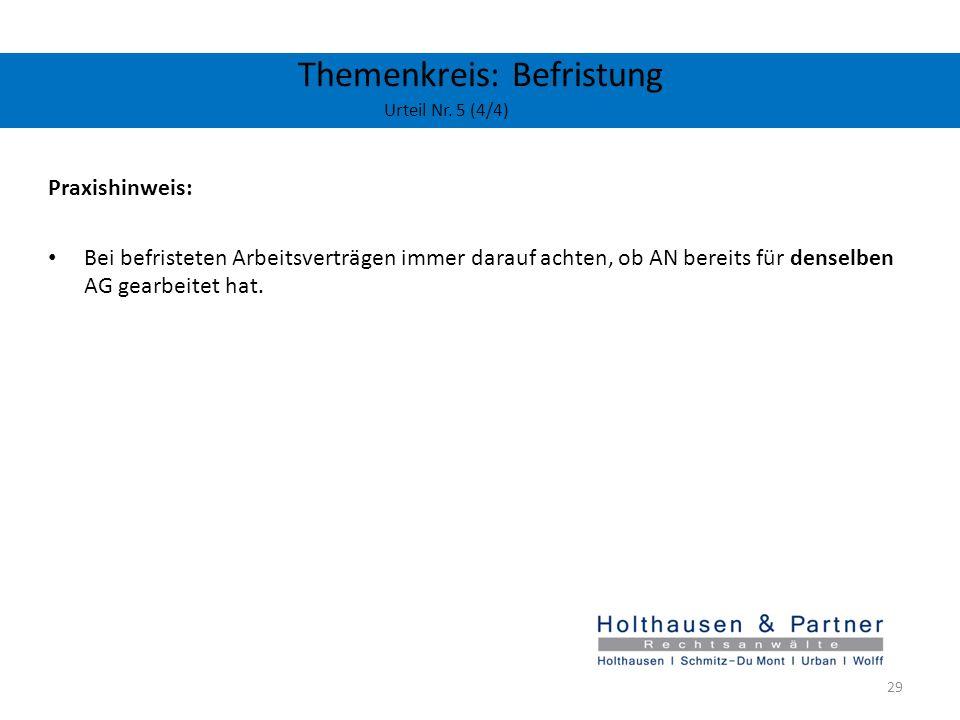 Themenkreis: Befristung Urteil Nr. 5 (4/4) Praxishinweis: Bei befristeten Arbeitsverträgen immer darauf achten, ob AN bereits für denselben AG gearbei