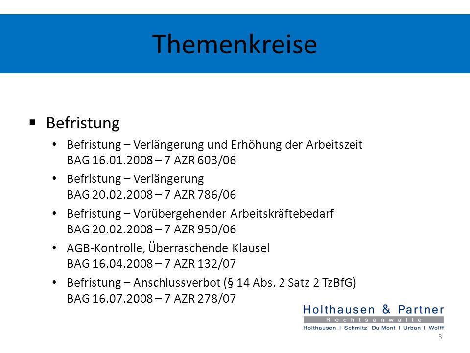 Themenkreise Befristung Befristung – Verlängerung und Erhöhung der Arbeitszeit BAG 16.01.2008 – 7 AZR 603/06 Befristung – Verlängerung BAG 20.02.2008