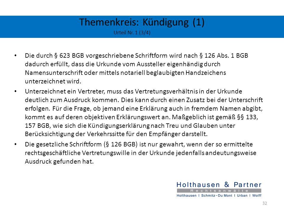 Themenkreis: Kündigung (1) Urteil Nr. 1 (3/4) Die durch § 623 BGB vorgeschriebene Schriftform wird nach § 126 Abs. 1 BGB dadurch erfüllt, dass die Urk