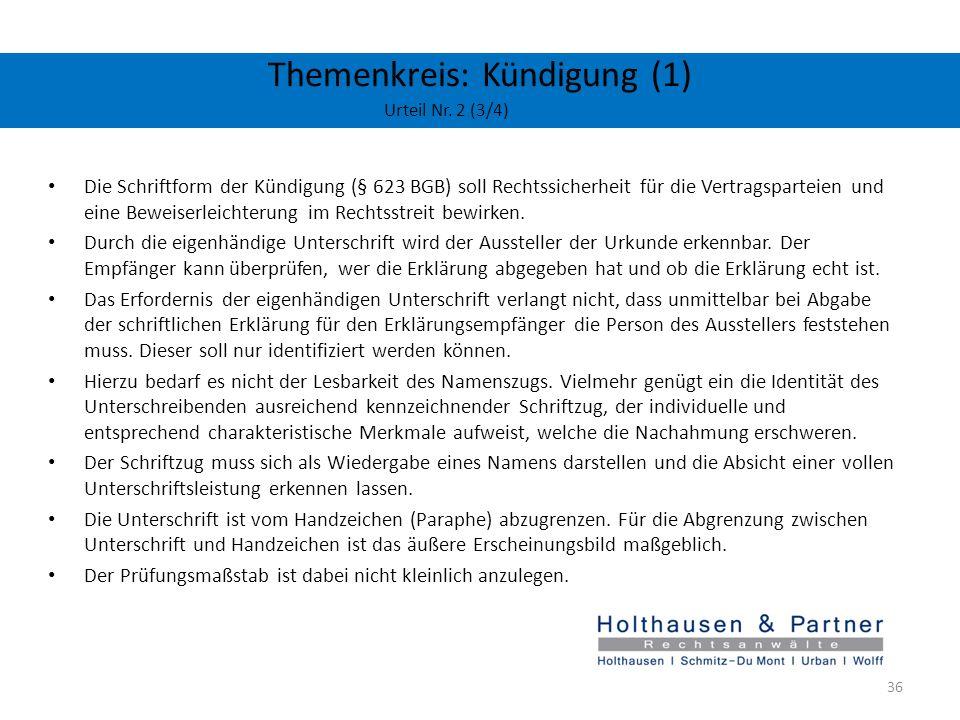 Themenkreis: Kündigung (1) Urteil Nr. 2 (3/4) Die Schriftform der Kündigung (§ 623 BGB) soll Rechtssicherheit für die Vertragsparteien und eine Beweis