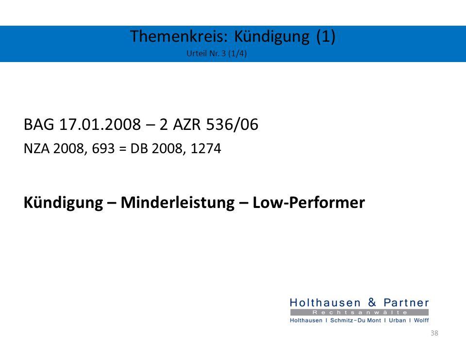 Themenkreis: Kündigung (1) Urteil Nr. 3 (1/4) BAG 17.01.2008 – 2 AZR 536/06 NZA 2008, 693 = DB 2008, 1274 Kündigung – Minderleistung – Low-Performer 3