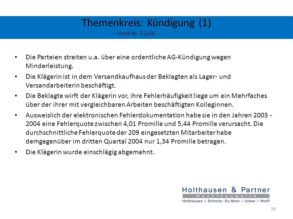 Themenkreis: Kündigung (1) Urteil Nr. 3 (2/4) Die Parteien streiten u.a. über eine ordentliche AG-Kündigung wegen Minderleistung. Die Klägerin ist in