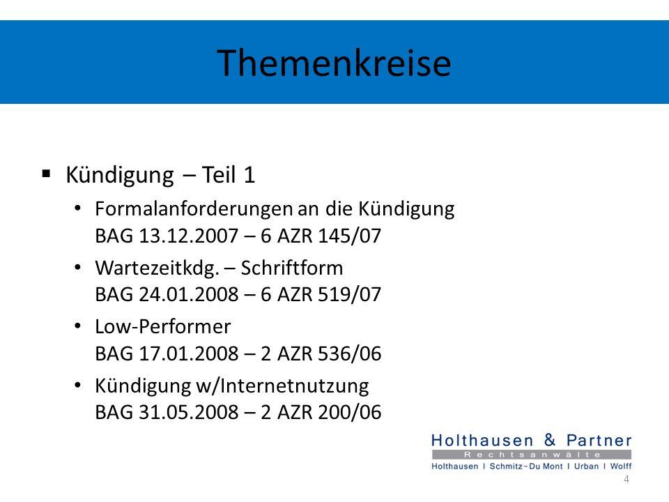 Themenkreise Kündigung – Teil 1 Formalanforderungen an die Kündigung BAG 13.12.2007 – 6 AZR 145/07 Wartezeitkdg. – Schriftform BAG 24.01.2008 – 6 AZR