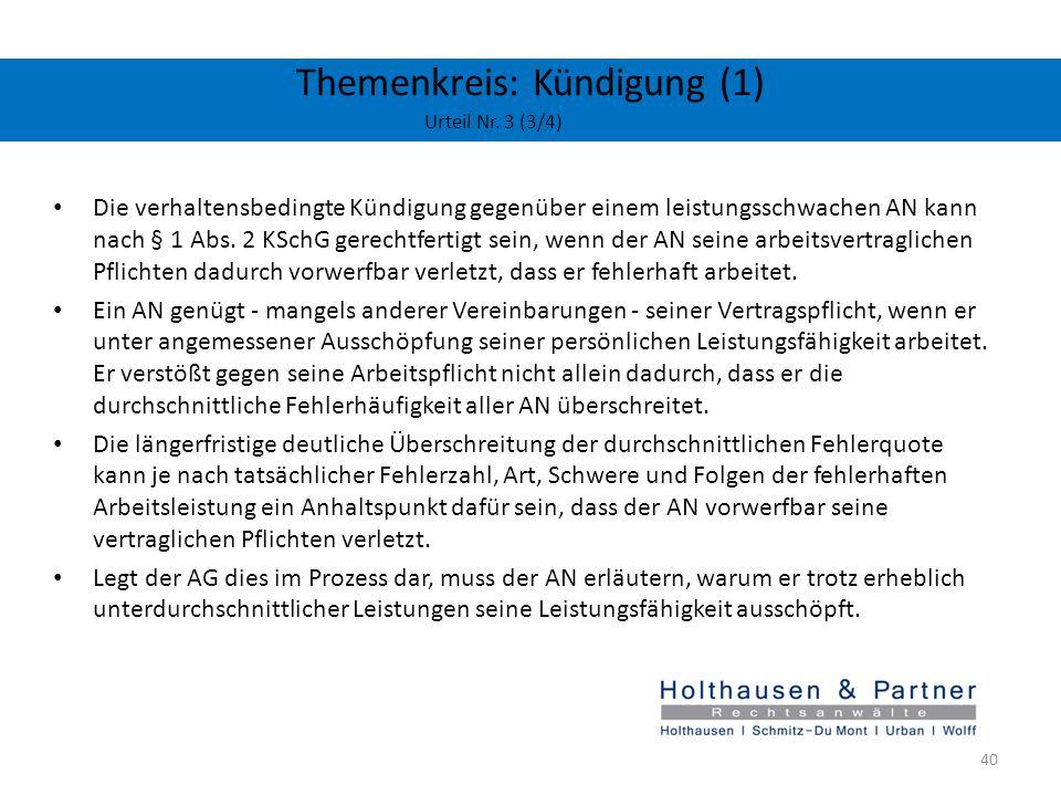 Themenkreis: Kündigung (1) Urteil Nr. 3 (3/4) Die verhaltensbedingte Kündigung gegenüber einem leistungsschwachen AN kann nach § 1 Abs. 2 KSchG gerech