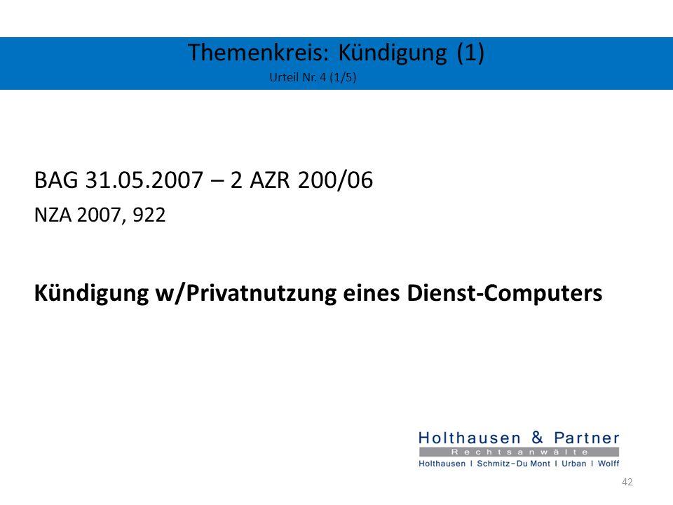 Themenkreis: Kündigung (1) Urteil Nr. 4 (1/5) BAG 31.05.2007 – 2 AZR 200/06 NZA 2007, 922 Kündigung w/Privatnutzung eines Dienst-Computers 42