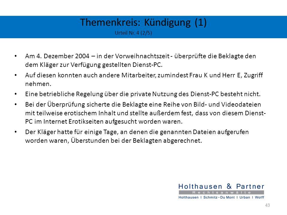 Themenkreis: Kündigung (1) Urteil Nr. 4 (2/5) Am 4. Dezember 2004 – in der Vorweihnachtszeit - überprüfte die Beklagte den dem Kläger zur Verfügung ge