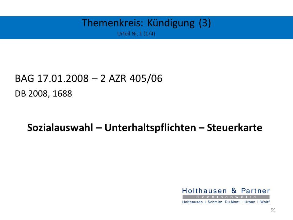 Themenkreis: Kündigung (3) Urteil Nr. 1 (1/4) BAG 17.01.2008 – 2 AZR 405/06 DB 2008, 1688 Sozialauswahl – Unterhaltspflichten – Steuerkarte 59