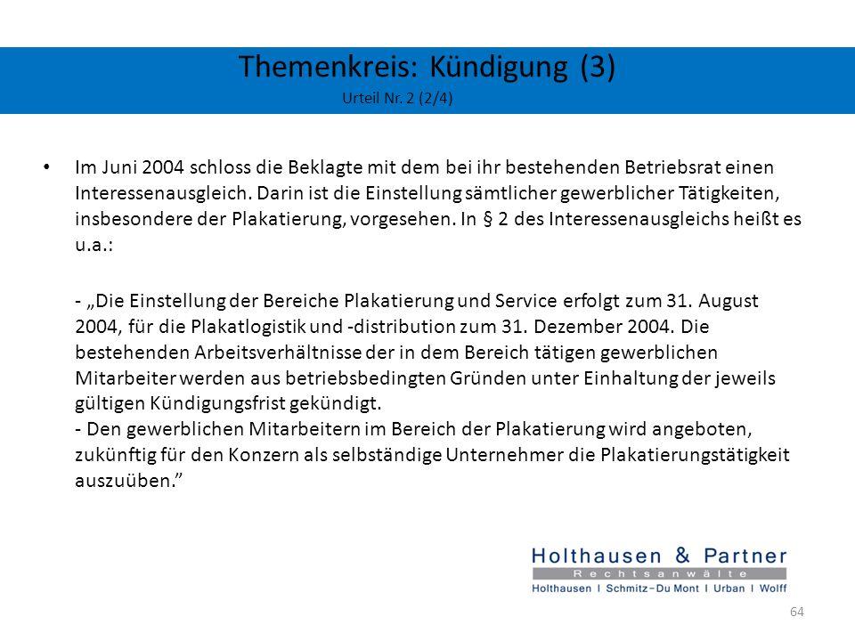 Themenkreis: Kündigung (3) Urteil Nr. 2 (2/4) Im Juni 2004 schloss die Beklagte mit dem bei ihr bestehenden Betriebsrat einen Interessenausgleich. Dar