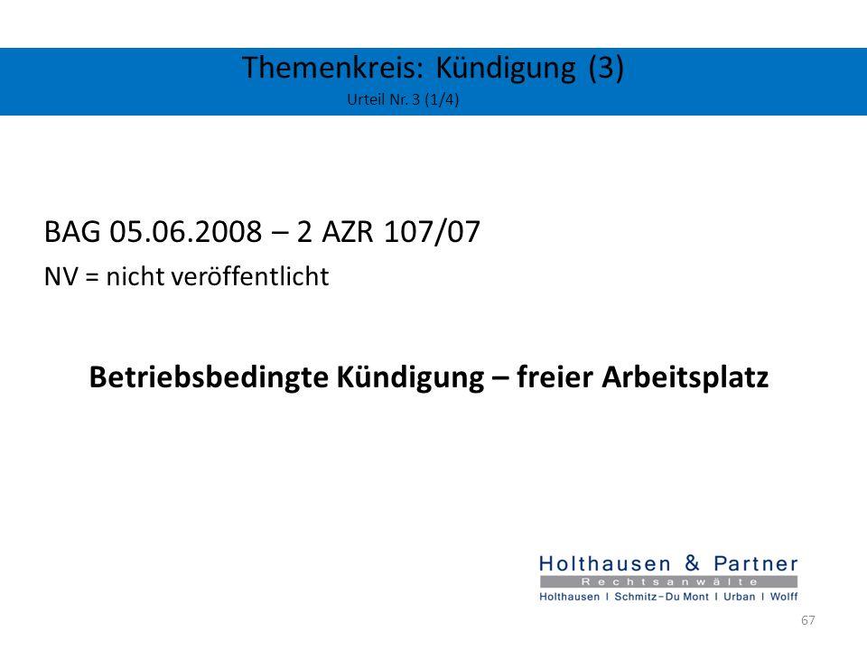 Themenkreis: Kündigung (3) Urteil Nr. 3 (1/4) BAG 05.06.2008 – 2 AZR 107/07 NV = nicht veröffentlicht Betriebsbedingte Kündigung – freier Arbeitsplatz