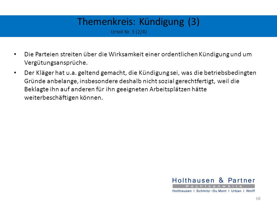 Themenkreis: Kündigung (3) Urteil Nr. 3 (2/4) Die Parteien streiten über die Wirksamkeit einer ordentlichen Kündigung und um Vergütungsansprüche. Der