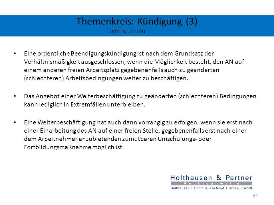 Themenkreis: Kündigung (3) Urteil Nr. 3 (3/4) Eine ordentliche Beendigungskündigung ist nach dem Grundsatz der Verhältnismäßigkeit ausgeschlossen, wen