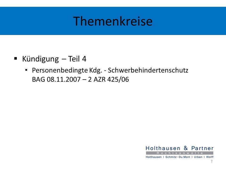 Themenkreise Kündigung – Teil 4 Personenbedingte Kdg. - Schwerbehindertenschutz BAG 08.11.2007 – 2 AZR 425/06 7