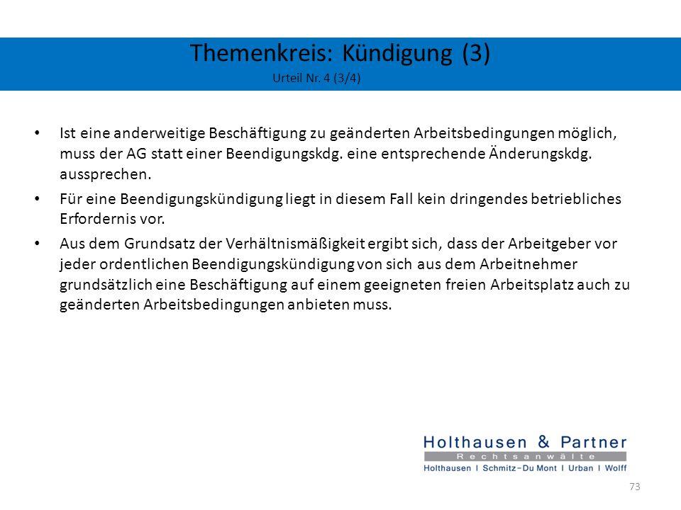Themenkreis: Kündigung (3) Urteil Nr. 4 (3/4) Ist eine anderweitige Beschäftigung zu geänderten Arbeitsbedingungen möglich, muss der AG statt einer Be