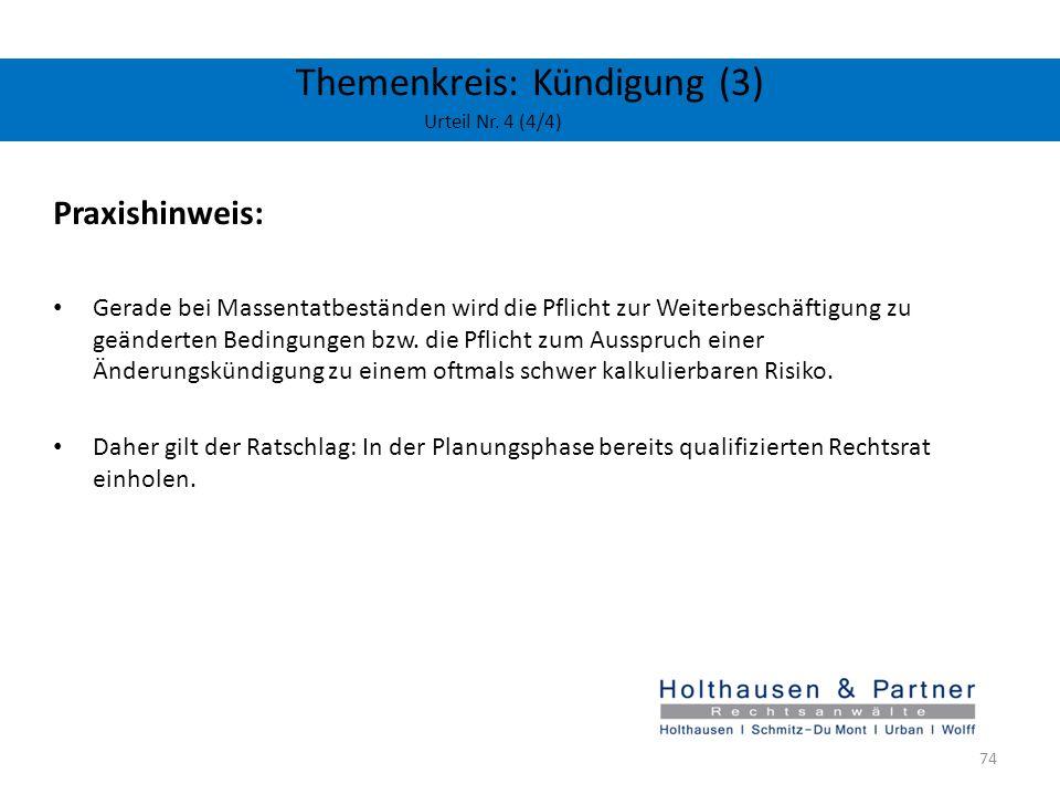 Themenkreis: Kündigung (3) Urteil Nr. 4 (4/4) Praxishinweis: Gerade bei Massentatbeständen wird die Pflicht zur Weiterbeschäftigung zu geänderten Bedi