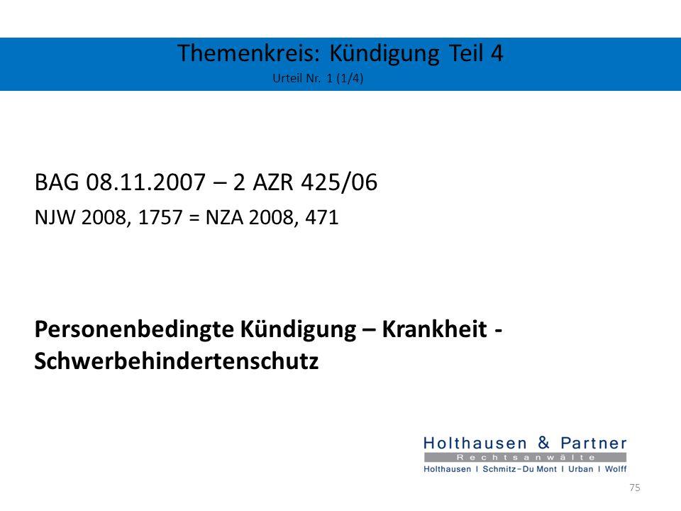 Themenkreis: Kündigung Teil 4 Urteil Nr. 1 (1/4) BAG 08.11.2007 – 2 AZR 425/06 NJW 2008, 1757 = NZA 2008, 471 Personenbedingte Kündigung – Krankheit -