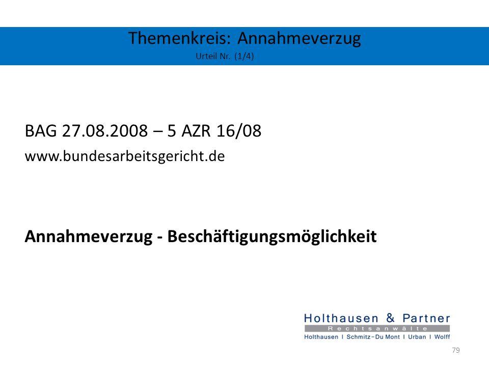 Themenkreis: Annahmeverzug Urteil Nr. (1/4) BAG 27.08.2008 – 5 AZR 16/08 www.bundesarbeitsgericht.de Annahmeverzug - Beschäftigungsmöglichkeit 79