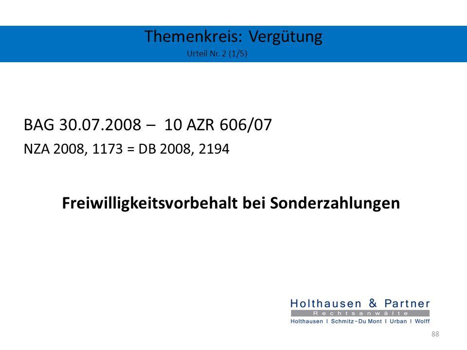 Themenkreis: Vergütung Urteil Nr. 2 (1/5) BAG 30.07.2008 – 10 AZR 606/07 NZA 2008, 1173 = DB 2008, 2194 Freiwilligkeitsvorbehalt bei Sonderzahlungen 8