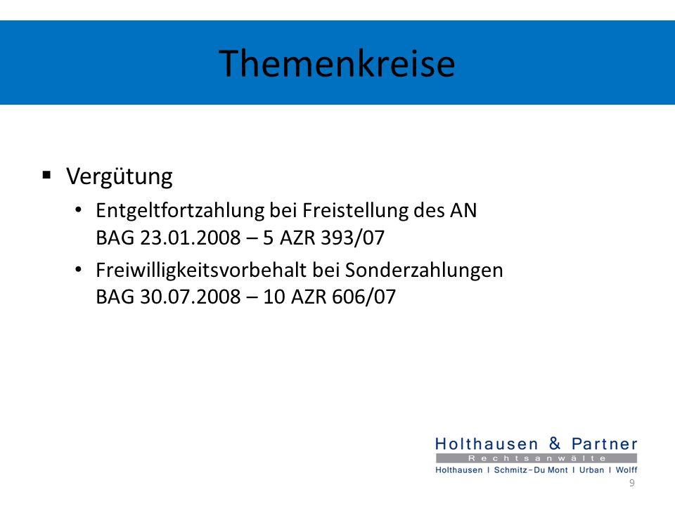 Themenkreise Vergütung Entgeltfortzahlung bei Freistellung des AN BAG 23.01.2008 – 5 AZR 393/07 Freiwilligkeitsvorbehalt bei Sonderzahlungen BAG 30.07