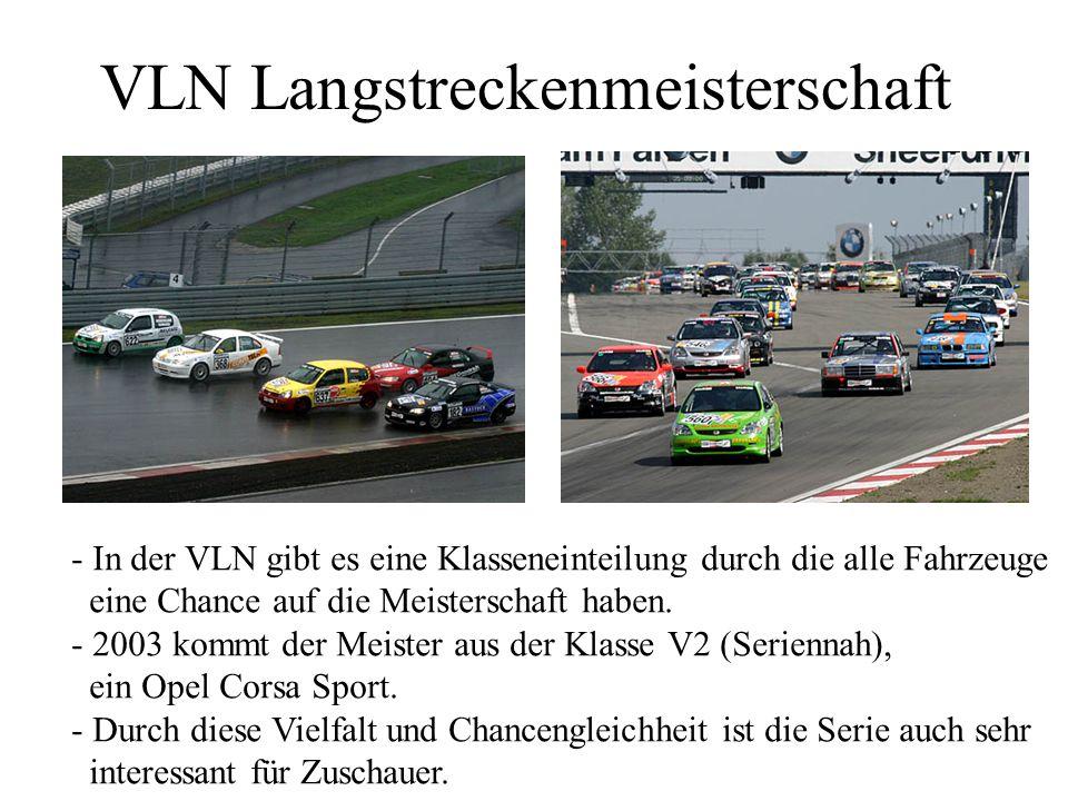 VLN Langstreckenmeisterschaft - In der VLN gibt es eine Klasseneinteilung durch die alle Fahrzeuge eine Chance auf die Meisterschaft haben. - 2003 kom