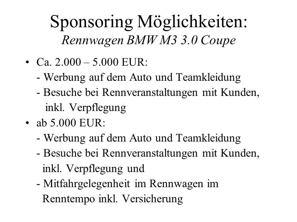 Sponsoring Möglichkeiten: Rennwagen BMW M3 3.0 Coupe Ca. 2.000 – 5.000 EUR: - Werbung auf dem Auto und Teamkleidung - Besuche bei Rennveranstaltungen