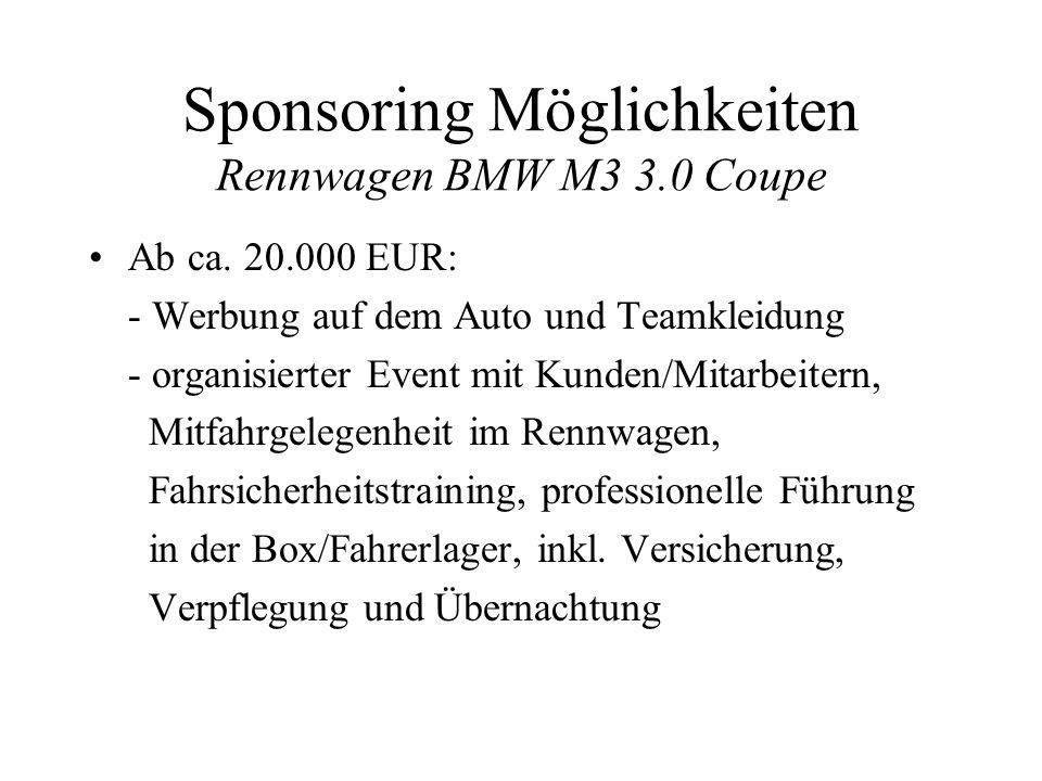 Sponsoring Möglichkeiten Rennwagen BMW M3 3.0 Coupe Ab ca. 20.000 EUR: - Werbung auf dem Auto und Teamkleidung - organisierter Event mit Kunden/Mitarb