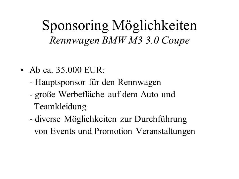 Sponsoring Möglichkeiten Rennwagen BMW M3 3.0 Coupe Ab ca. 35.000 EUR: - Hauptsponsor für den Rennwagen - große Werbefläche auf dem Auto und Teamkleid