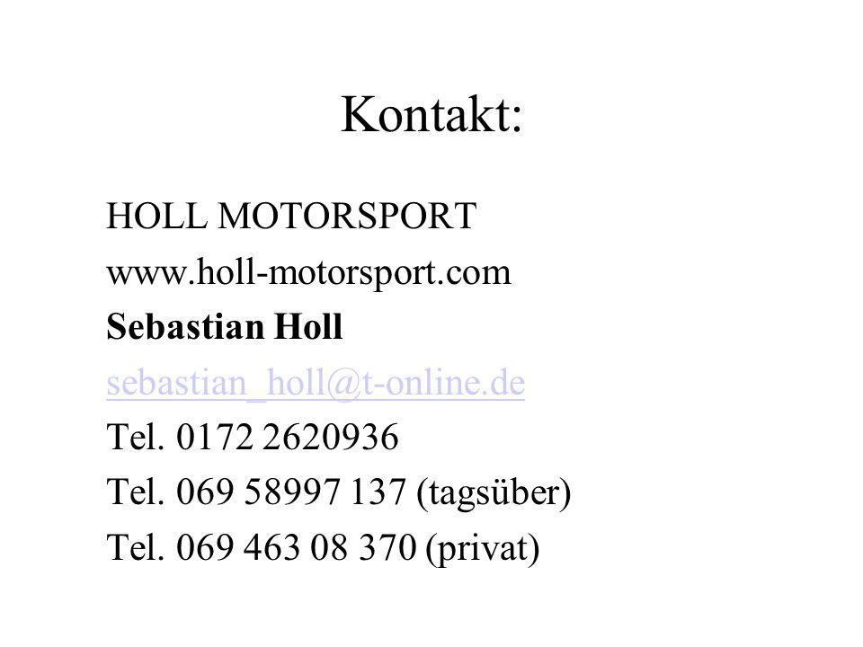 Kontakt: HOLL MOTORSPORT www.holl-motorsport.com Sebastian Holl sebastian_holl@t-online.de Tel. 0172 2620936 Tel. 069 58997 137 (tagsüber) Tel. 069 46
