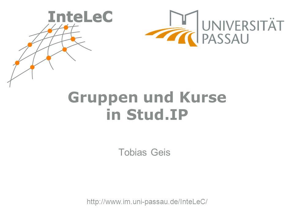 http://www.im.uni-passau.de/InteLeC/ Tobias Geis Gruppen und Kurse in Stud.IP