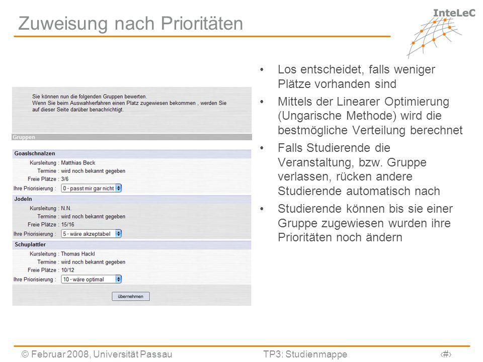 © Februar 2008, Universität PassauTP3: Studienmappe10 Zuweisung nach Prioritäten Los entscheidet, falls weniger Plätze vorhanden sind Mittels der Line