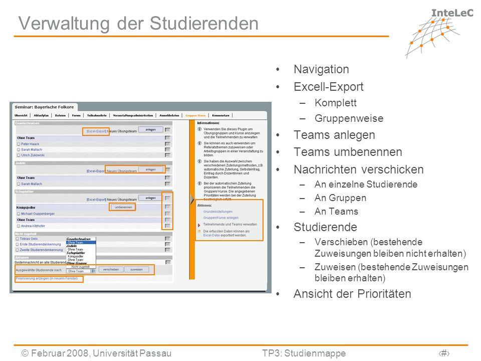 © Februar 2008, Universität PassauTP3: Studienmappe11 Verwaltung der Studierenden Navigation Excell-Export –Komplett –Gruppenweise Teams anlegen Teams