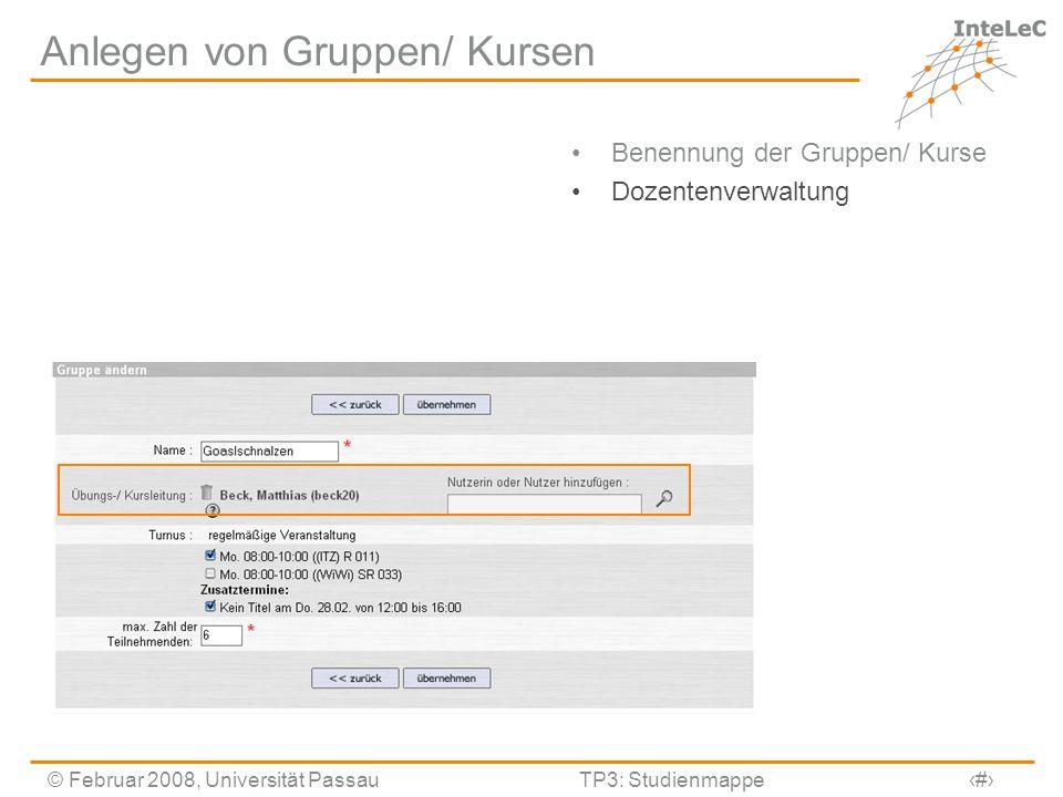 © Februar 2008, Universität PassauTP3: Studienmappe14 Anlegen von Gruppen/ Kursen Benennung der Gruppen/ Kurse Dozentenverwaltung