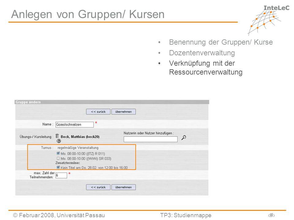 © Februar 2008, Universität PassauTP3: Studienmappe15 Anlegen von Gruppen/ Kursen Benennung der Gruppen/ Kurse Dozentenverwaltung Verknüpfung mit der