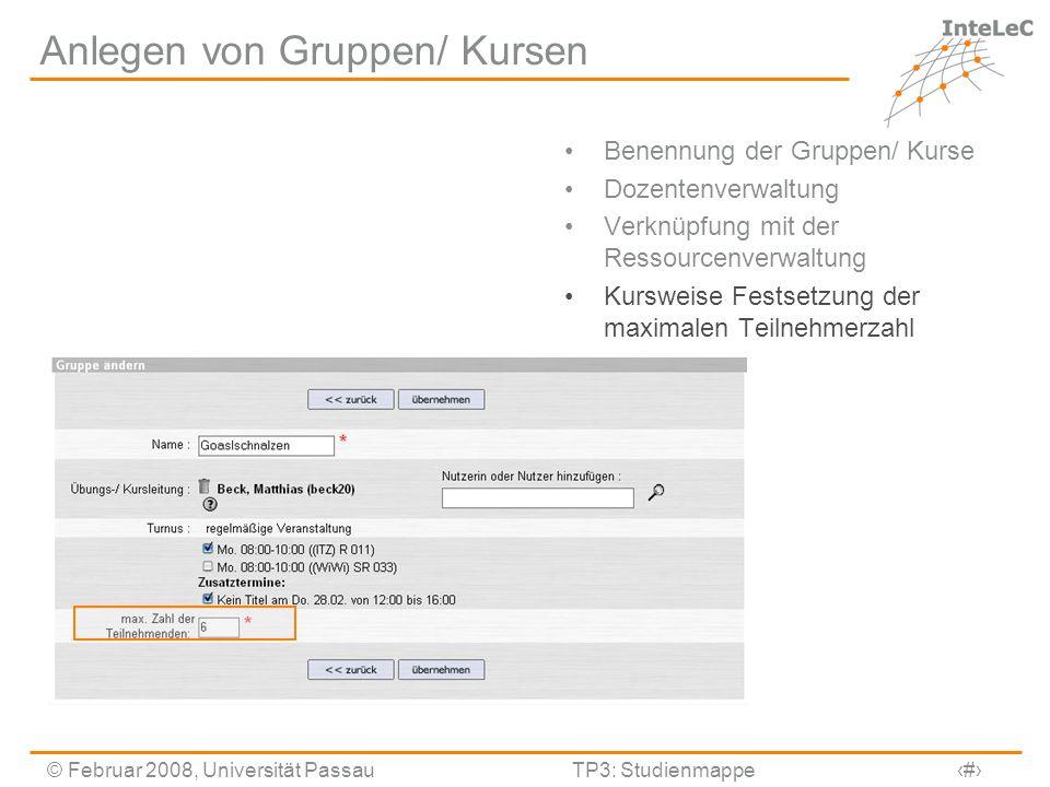 © Februar 2008, Universität PassauTP3: Studienmappe16 Anlegen von Gruppen/ Kursen Benennung der Gruppen/ Kurse Dozentenverwaltung Verknüpfung mit der