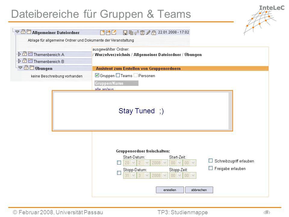 © Februar 2008, Universität PassauTP3: Studienmappe17 Dateibereiche für Gruppen & Teams Mehr im Vortrag von Stefan Kurz zum Eigene Dateien Plugin Stay